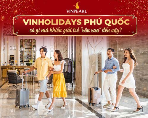 Trải nghiệm những chuyến nghỉ dưỡng đẳng cấp tại Vinholidays Phú Quốc
